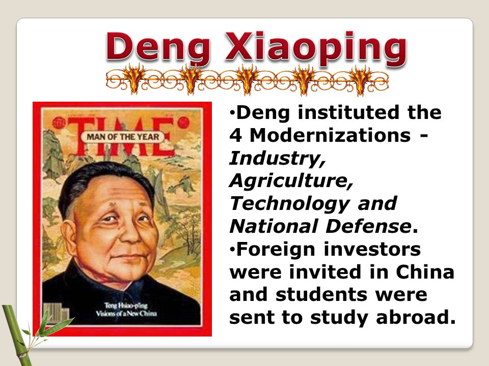 Deng Xiaoping Deng instituted the 4 Modernizations - Industry, Agriculture, Technology and National Defense.