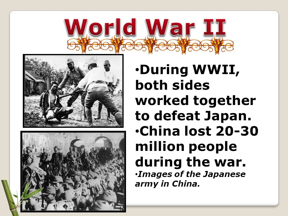 World War II During WWII, both sides worked together to defeat Japan.