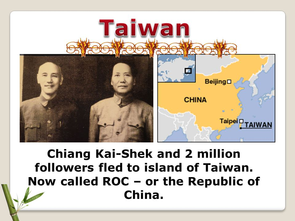 Taiwan Chiang Kai-Shek and 2 million followers fled to island of Taiwan.