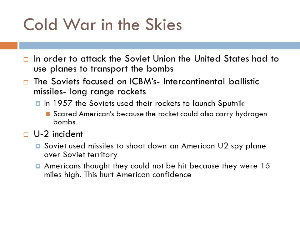 Cold War in the Skies In order to attack the Soviet Union the United States had to use planes to transport the bombs.