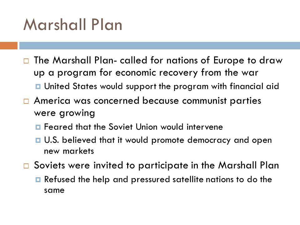 Marshall Plan The Marshall Plan- called for nations of Europe to draw up a program for economic recovery from the war.