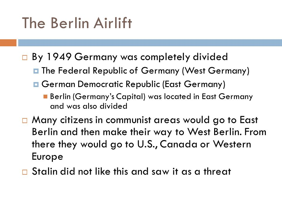 The Berlin Airlift By 1949 Germany was completely divided