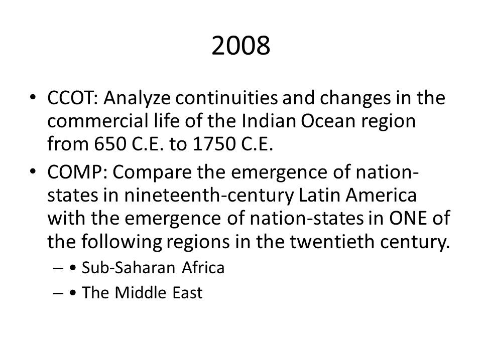 2008 CCOT: Analyze continuities and changes in the commercial life of the Indian Ocean region from 650 C.E. to 1750 C.E.