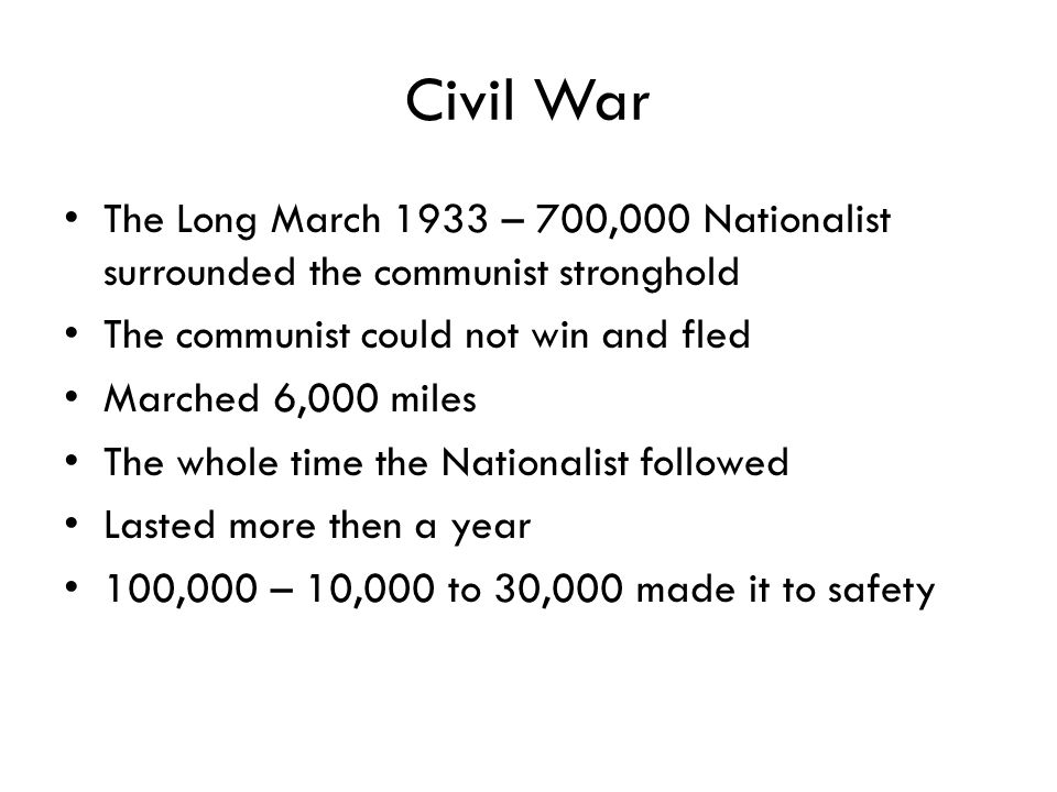 Civil War The Long March 1933 – 700,000 Nationalist surrounded the communist stronghold. The communist could not win and fled.