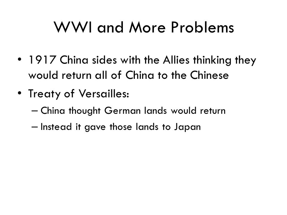 WWI and More Problems 1917 China sides with the Allies thinking they would return all of China to the Chinese.