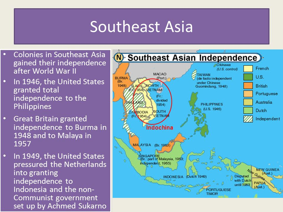 Southeast Asia Colonies in Southeast Asia gained their independence after World War II.