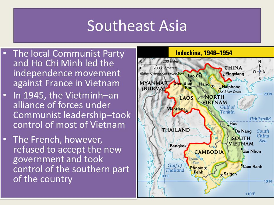Southeast Asia The local Communist Party and Ho Chi Minh led the independence movement against France in Vietnam.