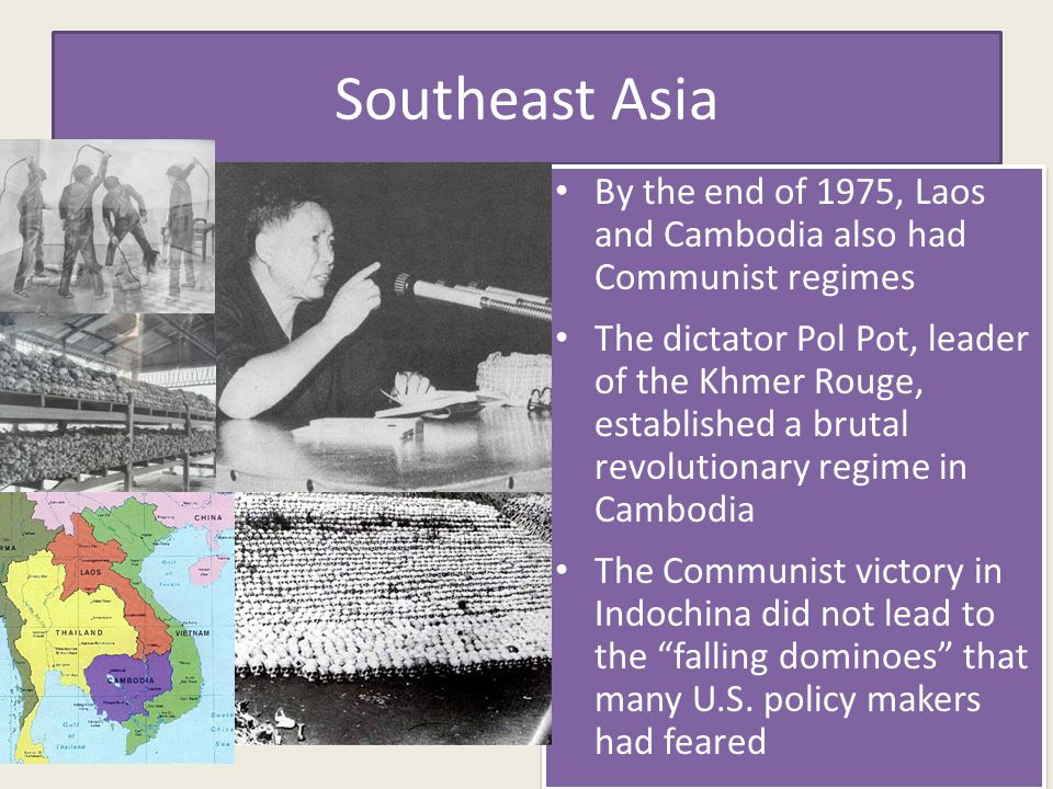 Southeast Asia By the end of 1975, Laos and Cambodia also had Communist regimes.