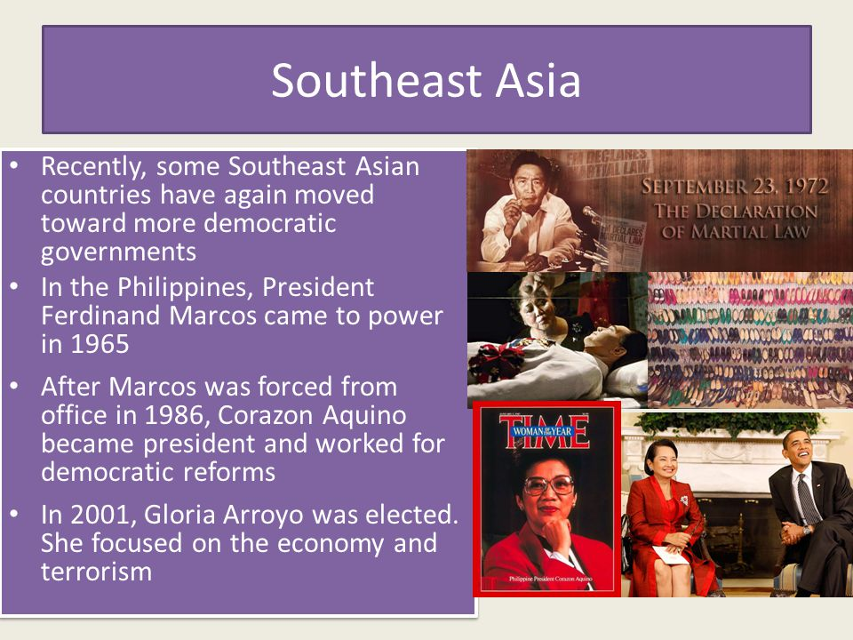 Southeast Asia Recently, some Southeast Asian countries have again moved toward more democratic governments.