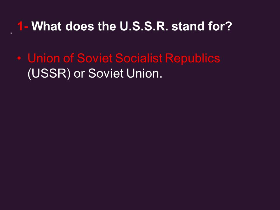 1- What does the U.S.S.R. stand for