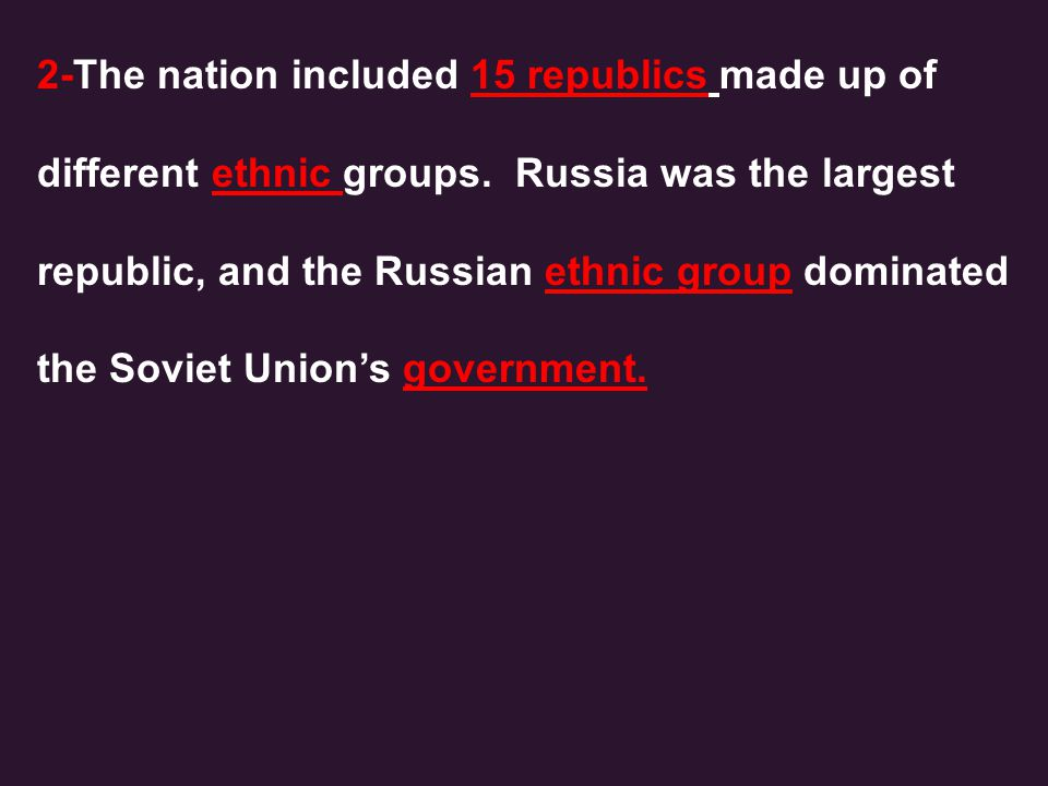 2-The nation included 15 republics made up of