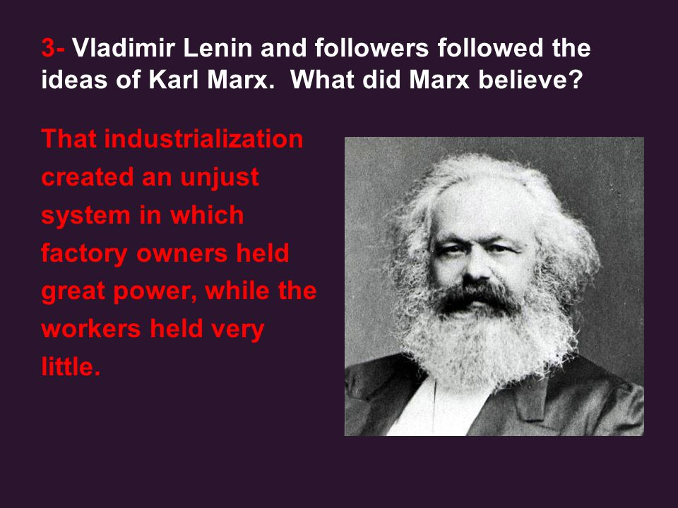 3- Vladimir Lenin and followers followed the ideas of Karl Marx