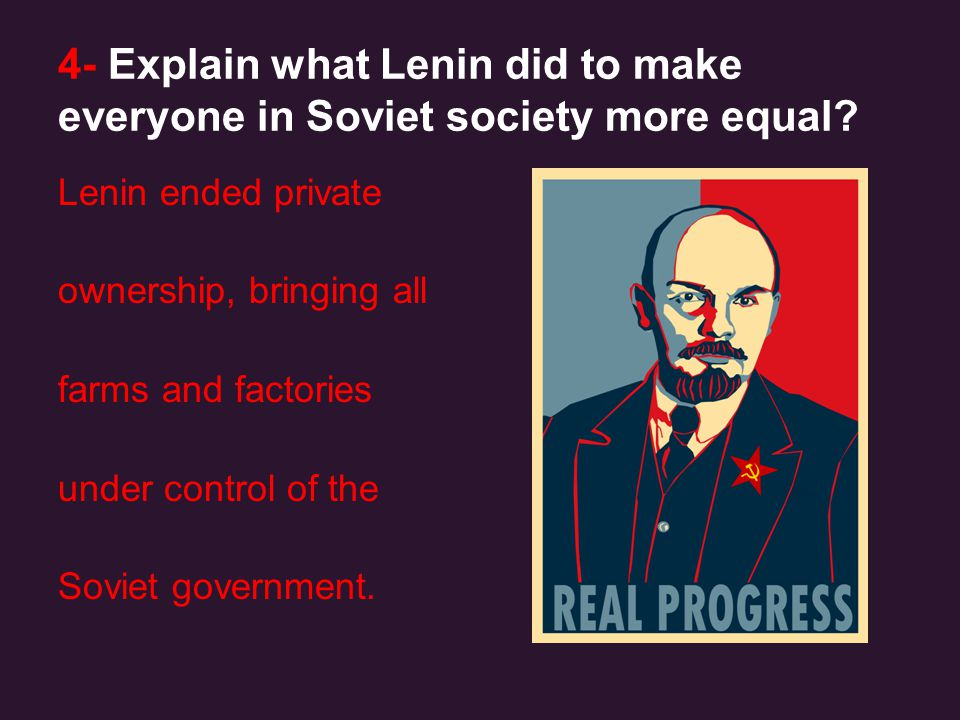 4- Explain what Lenin did to make everyone in Soviet society more equal