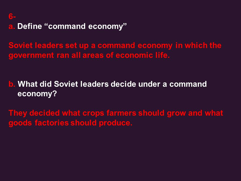6- a. Define command economy Soviet leaders set up a command economy in which the. government ran all areas of economic life.