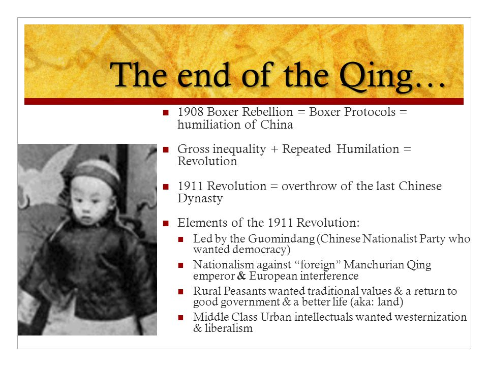 The end of the Qing… 1908 Boxer Rebellion = Boxer Protocols = humiliation of China. Gross inequality + Repeated Humilation = Revolution.
