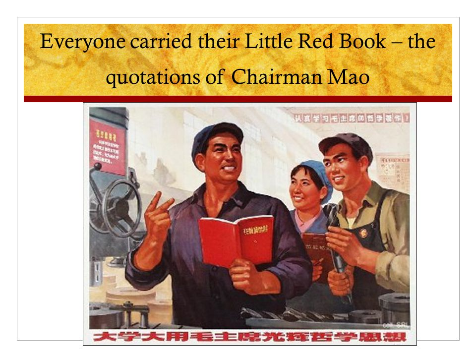 Everyone carried their Little Red Book – the quotations of Chairman Mao