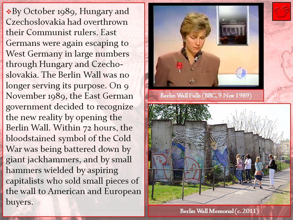 Berlin Wall Falls (BBC, 9 Nov 1989) Berlin Wall Memorial (c. 2011)