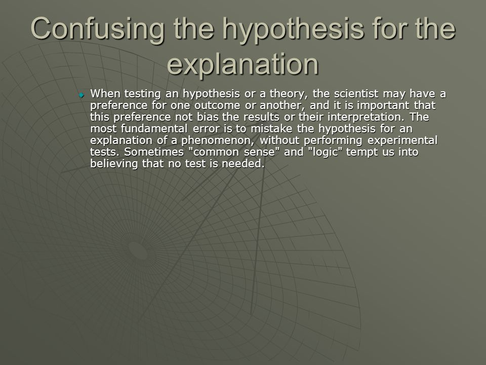 Confusing the hypothesis for the explanation