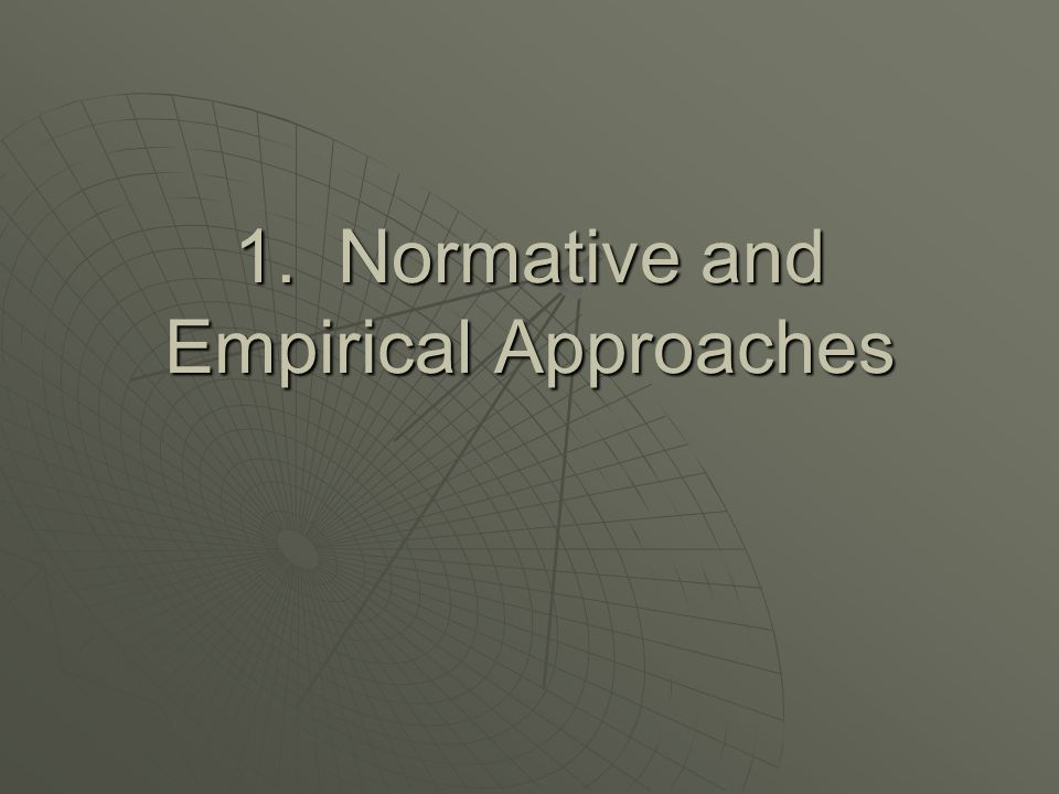 1. Normative and Empirical Approaches