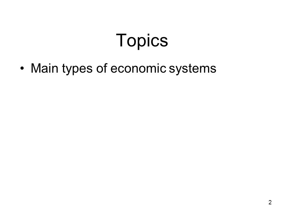 Topics Main types of economic systems