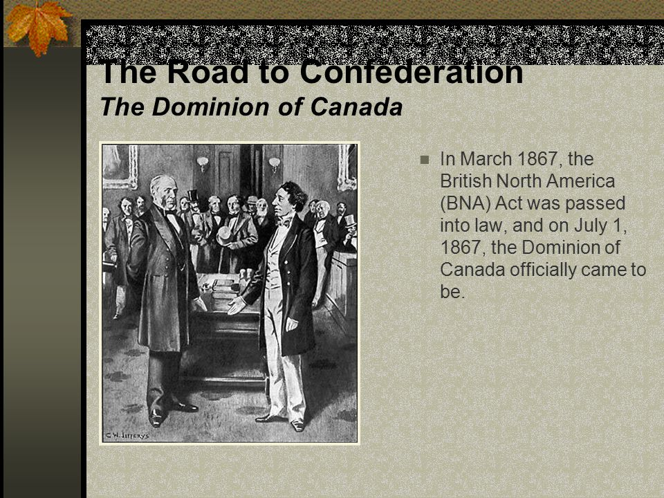 The Road to Confederation The Dominion of Canada