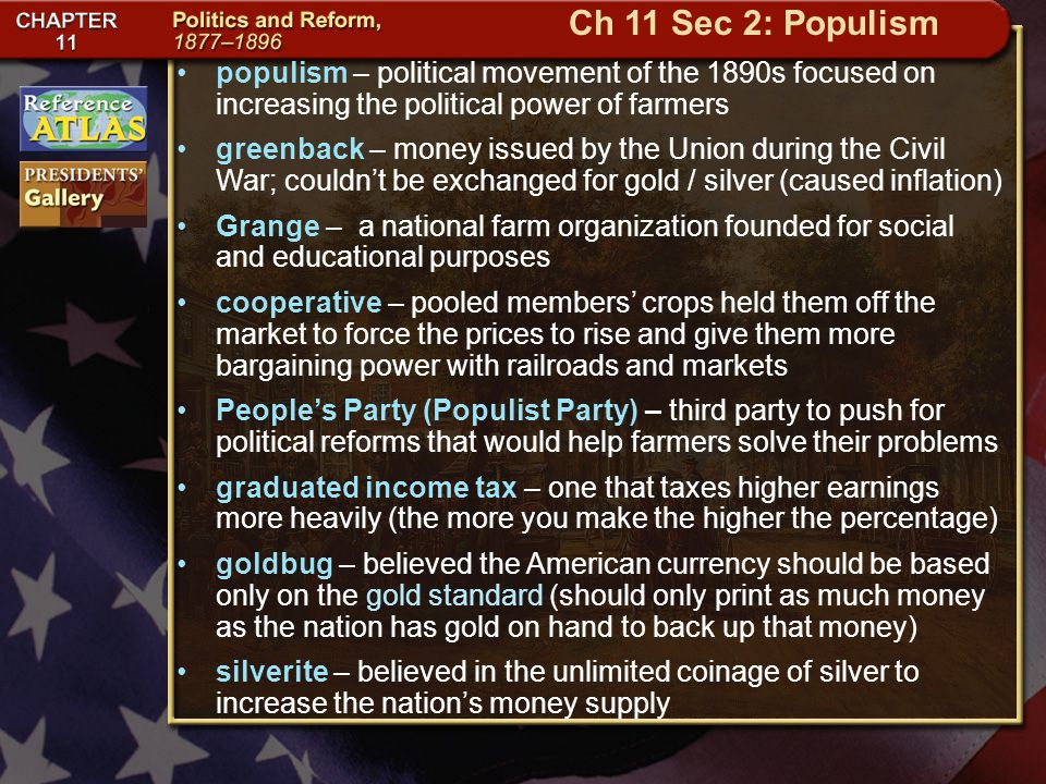 Ch 11 Sec 2: Populism populism – political movement of the 1890s focused on increasing the political power of farmers.