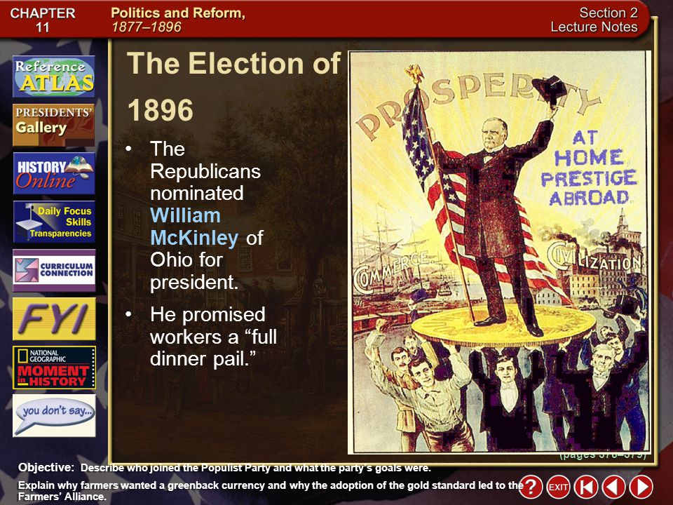 The Election of 1896. The Republicans nominated William McKinley of Ohio for president. He promised workers a full dinner pail.