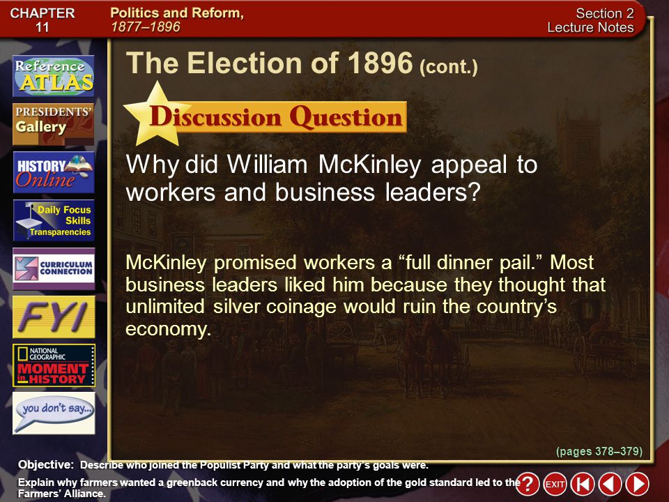 The Election of 1896 (cont.) Why did William McKinley appeal to workers and business leaders