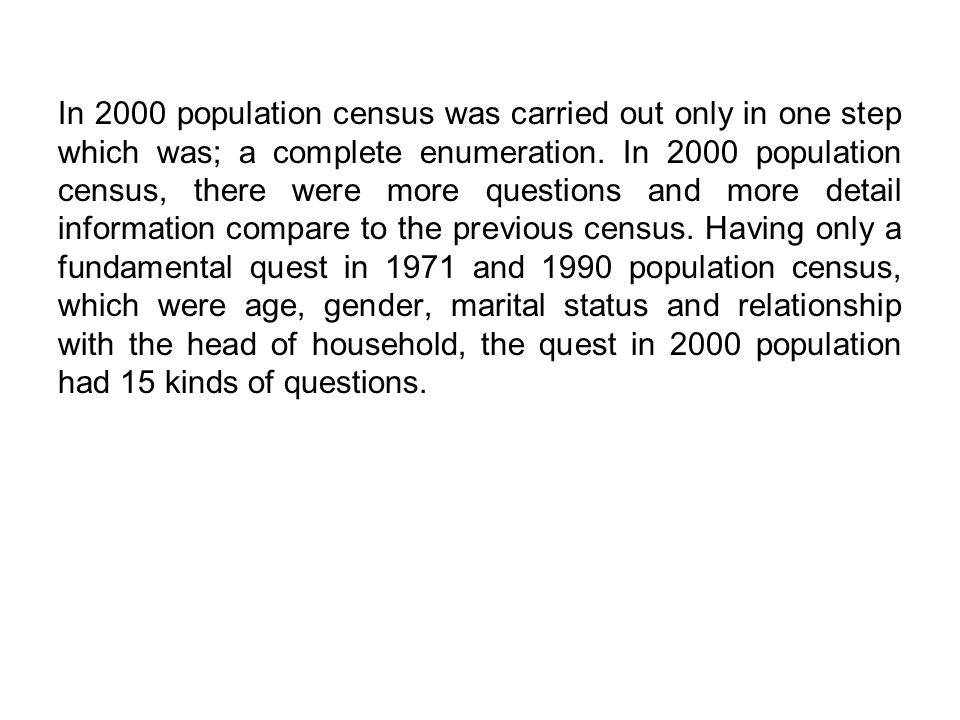 In 2000 population census was carried out only in one step which was; a complete enumeration.