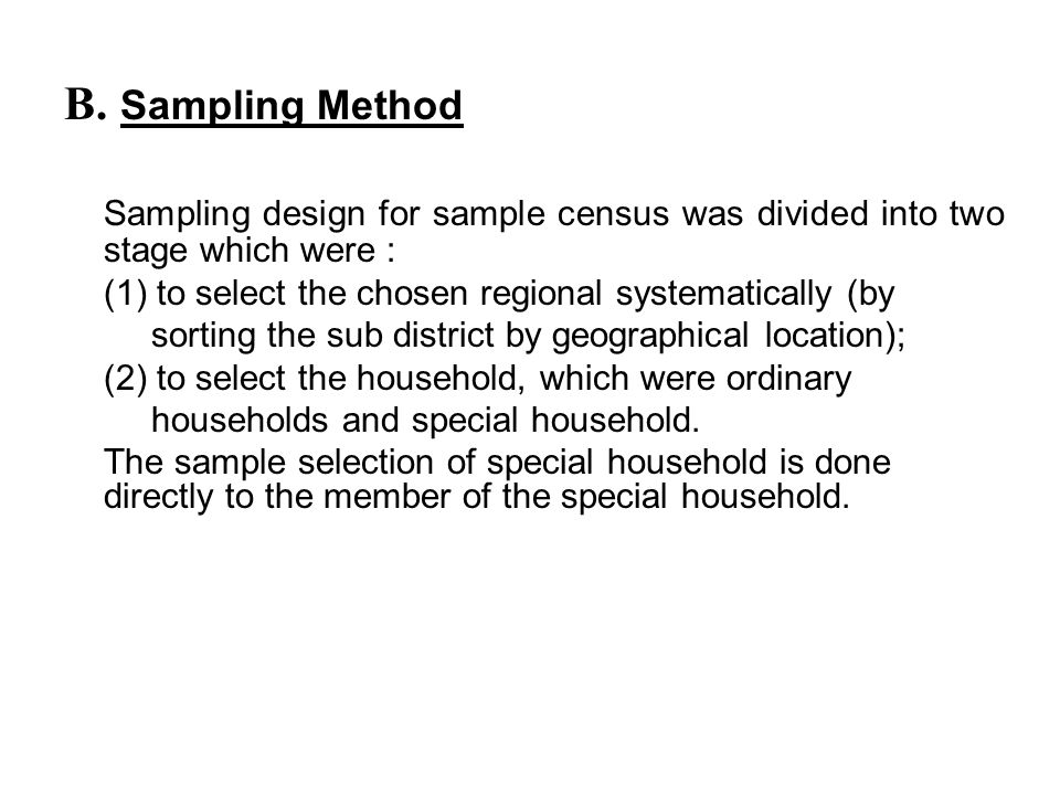 B. Sampling Method Sampling design for sample census was divided into two stage which were : (1) to select the chosen regional systematically (by.