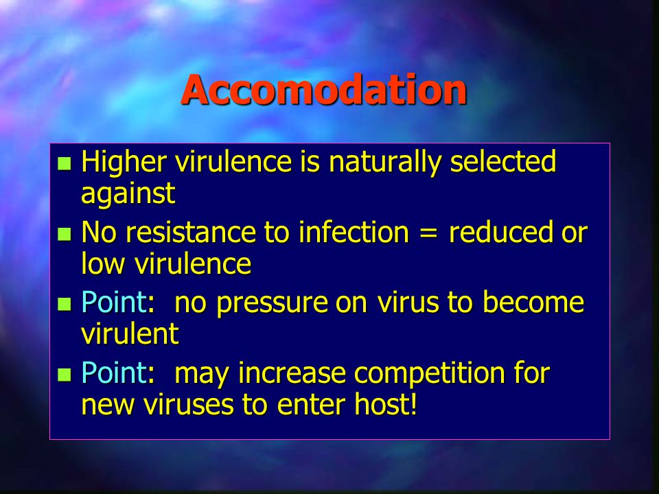 Accomodation Higher virulence is naturally selected against