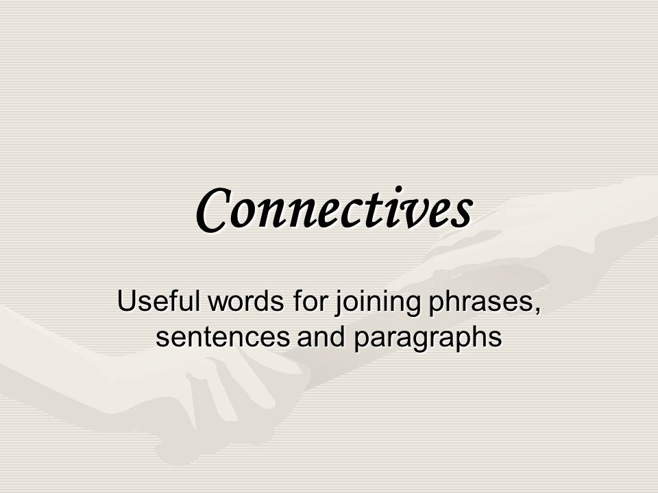 Useful words for joining phrases, sentences and paragraphs