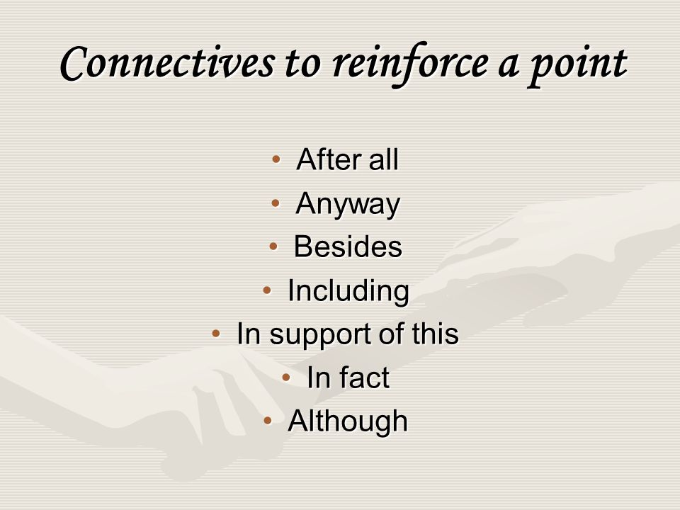Connectives to reinforce a point