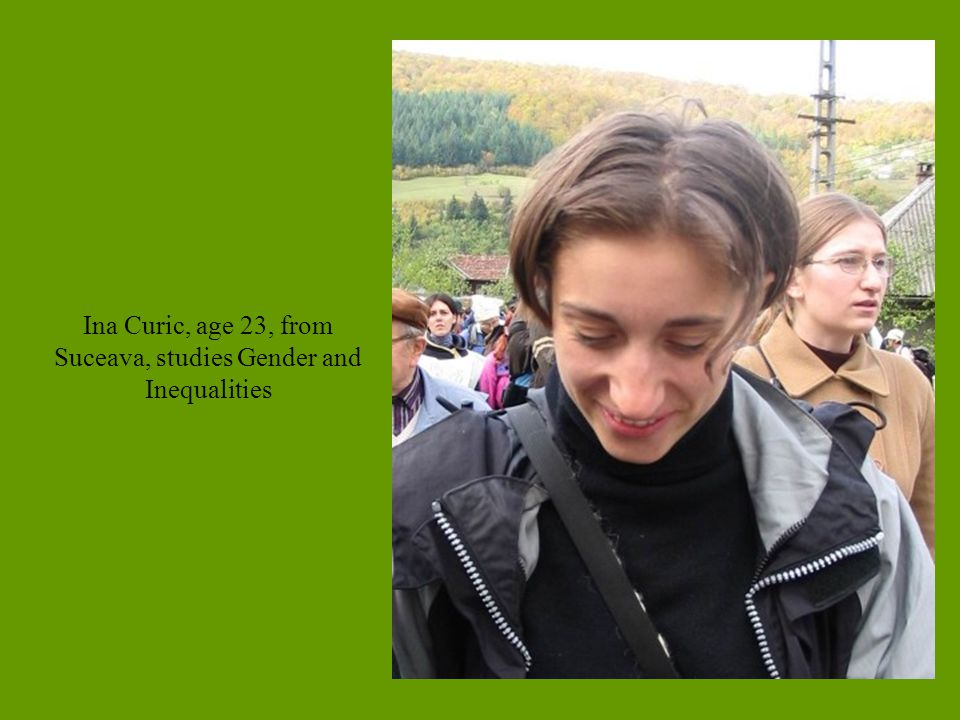 Ina Curic, age 23, from Suceava, studies Gender and Inequalities