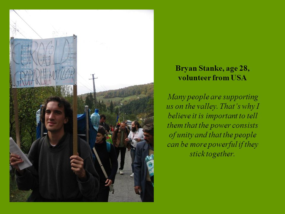 Bryan Stanke, age 28, volunteer from USA Many people are supporting us on the valley.