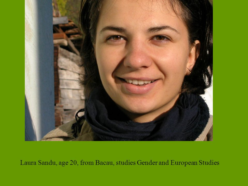 Laura Sandu, age 20, from Bacau, studies Gender and European Studies
