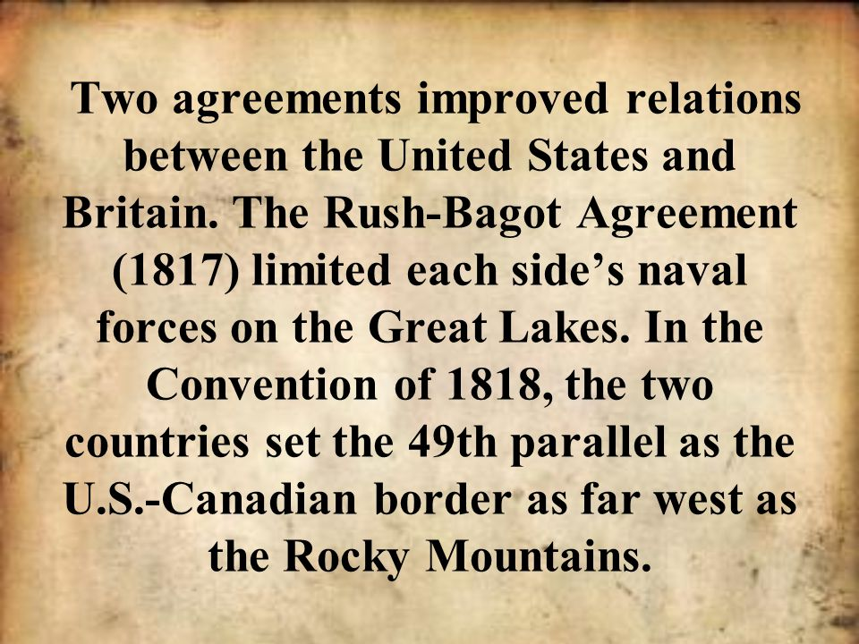 Two agreements improved relations between the United States and Britain.