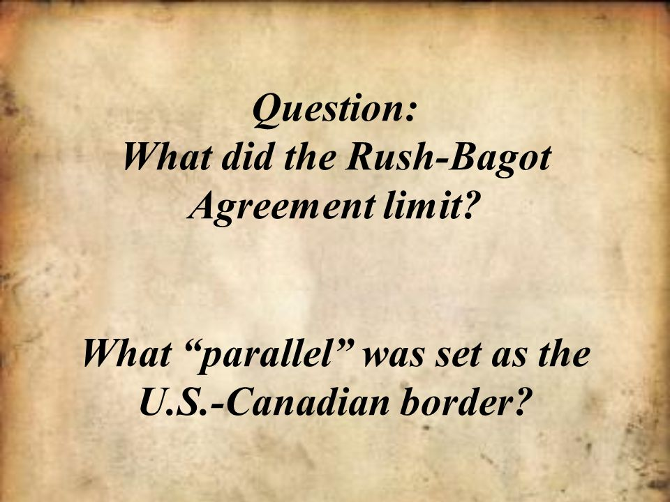 Question: What did the Rush-Bagot Agreement limit
