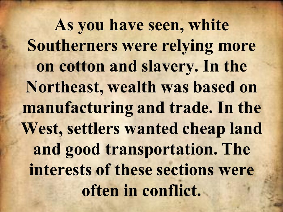 As you have seen, white Southerners were relying more on cotton and slavery.