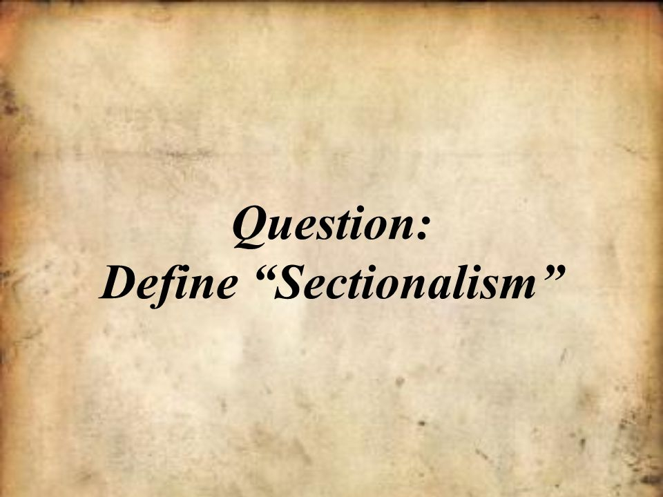 Question: Define Sectionalism