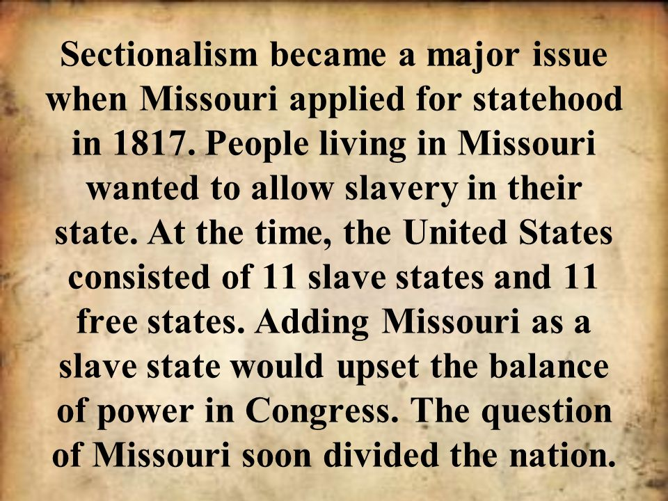 Sectionalism became a major issue when Missouri applied for statehood in 1817.
