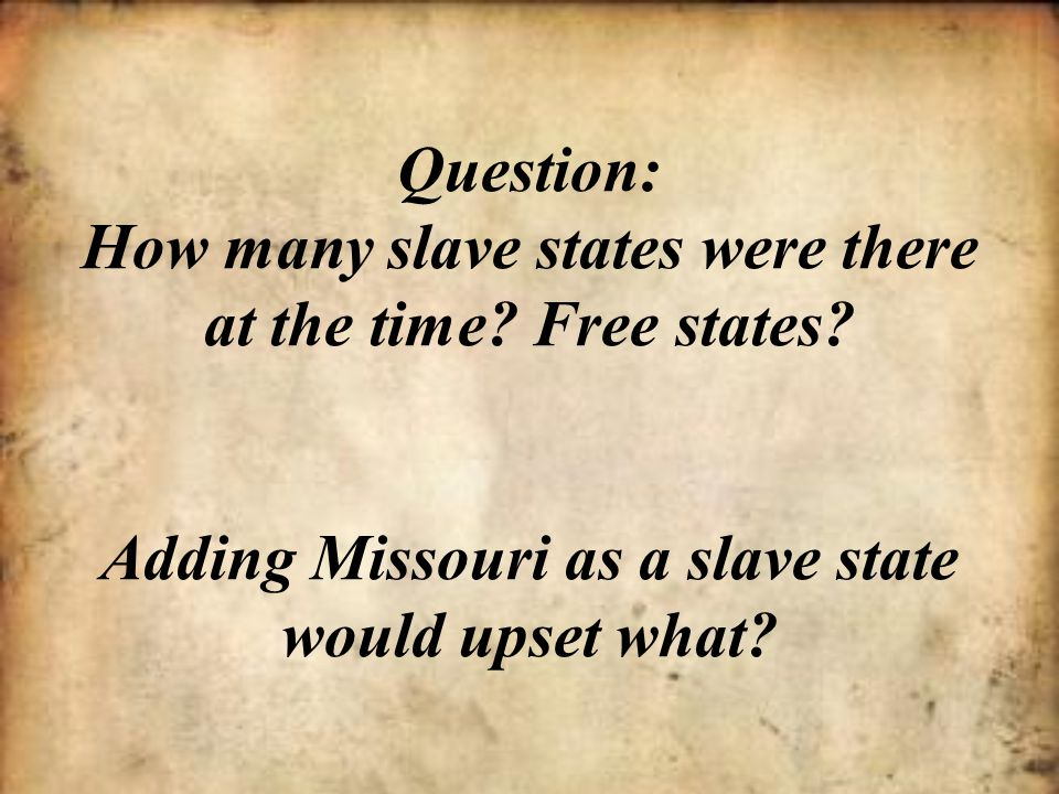 Question: How many slave states were there at the time. Free states