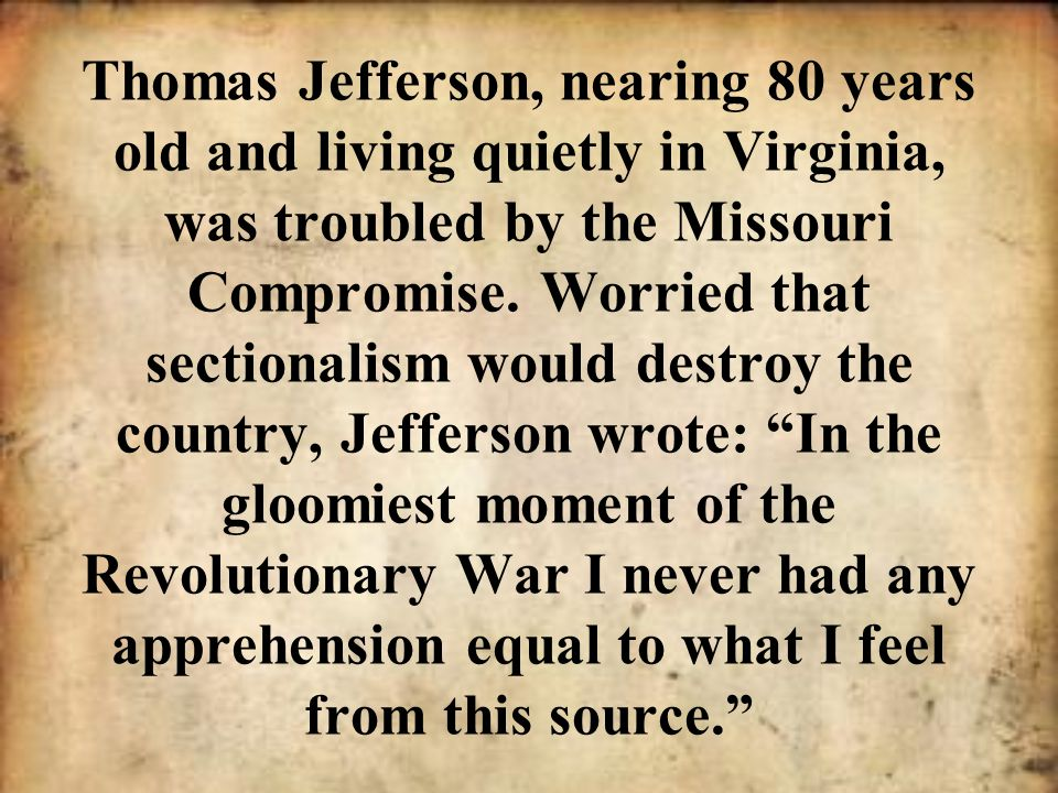Thomas Jefferson, nearing 80 years old and living quietly in Virginia, was troubled by the Missouri Compromise.