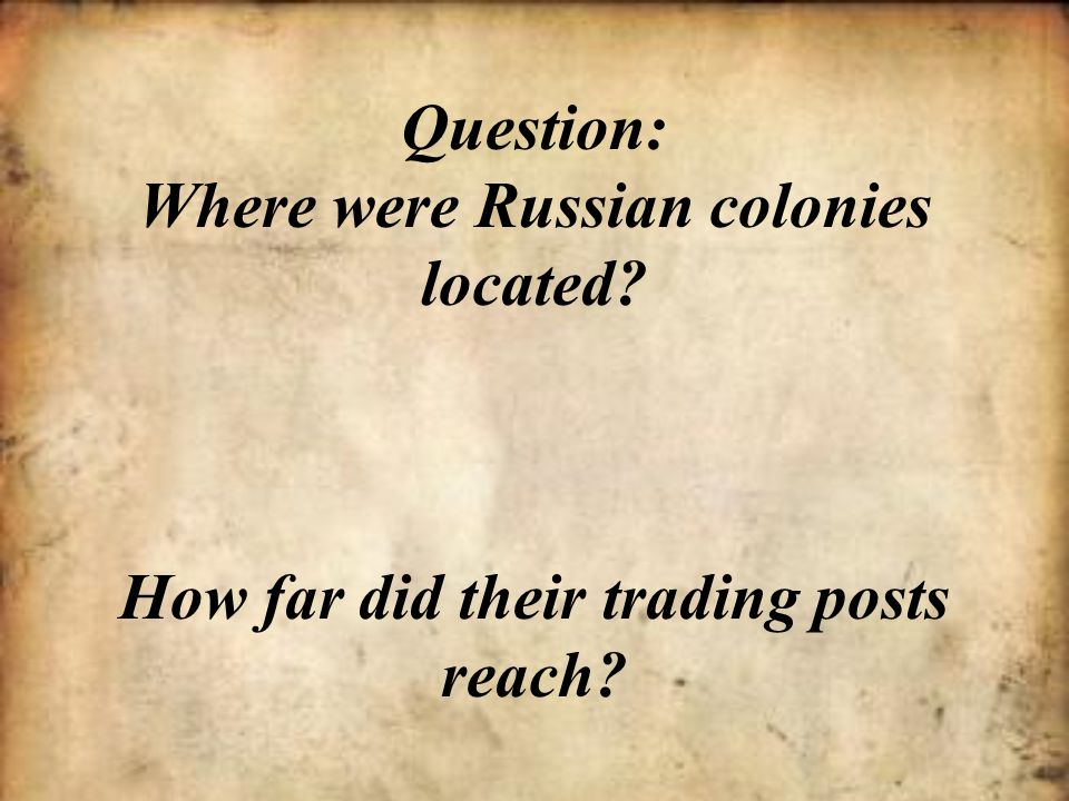 Question: Where were Russian colonies located