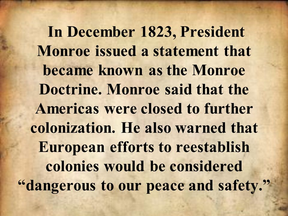 In December 1823, President Monroe issued a statement that became known as the Monroe Doctrine.