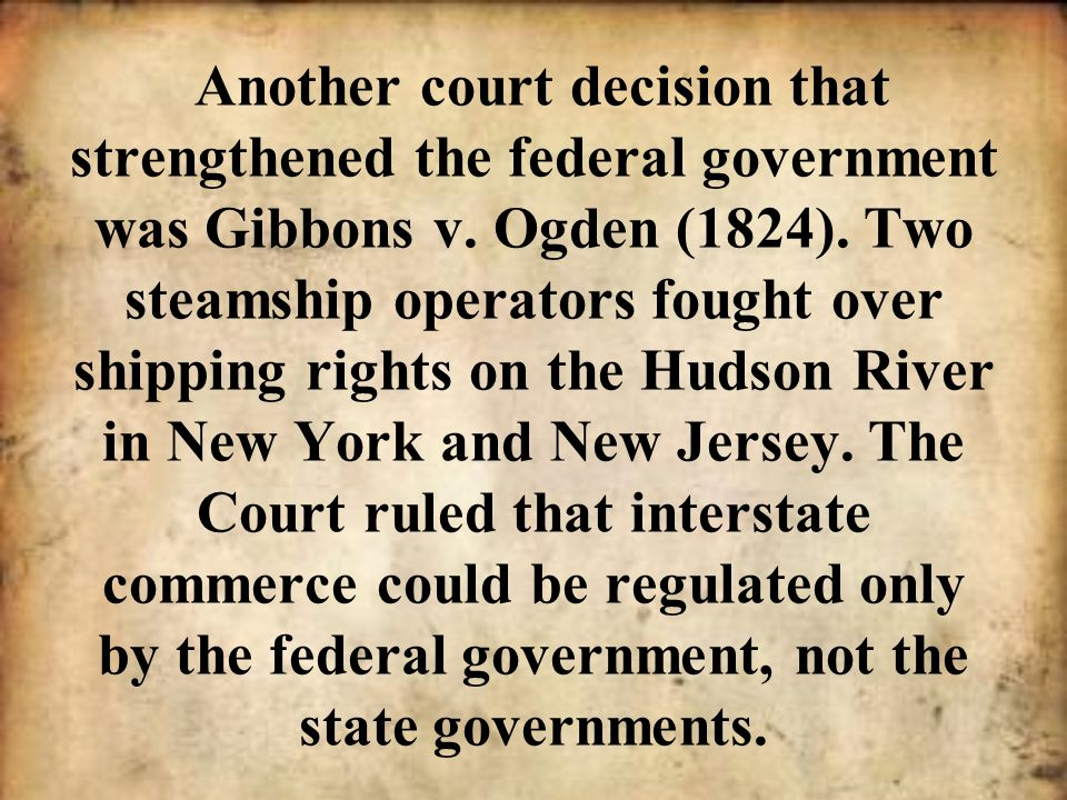 Another court decision that strengthened the federal government was Gibbons v.