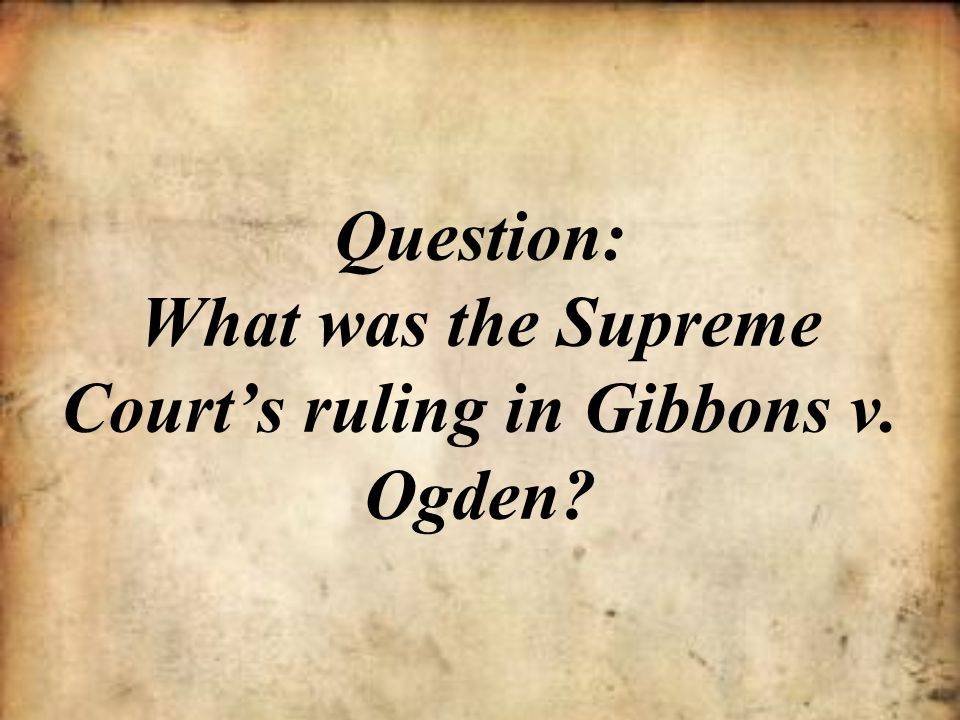 Question: What was the Supreme Court's ruling in Gibbons v. Ogden