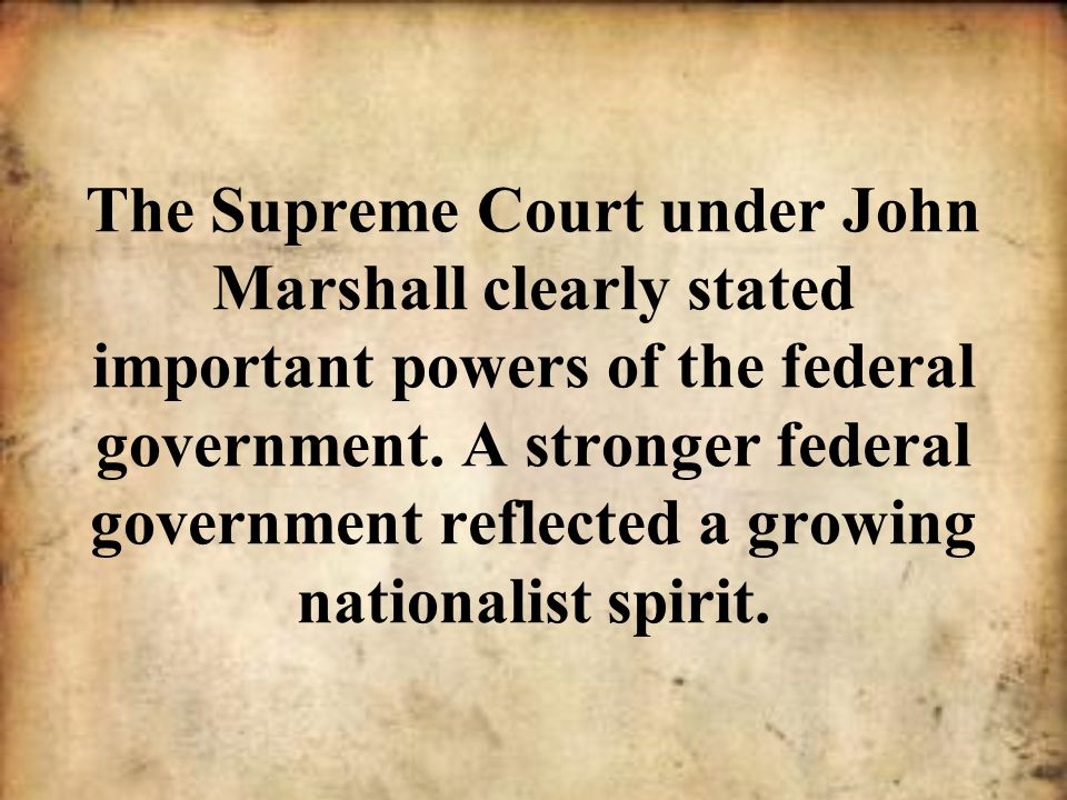 The Supreme Court under John Marshall clearly stated important powers of the federal government.