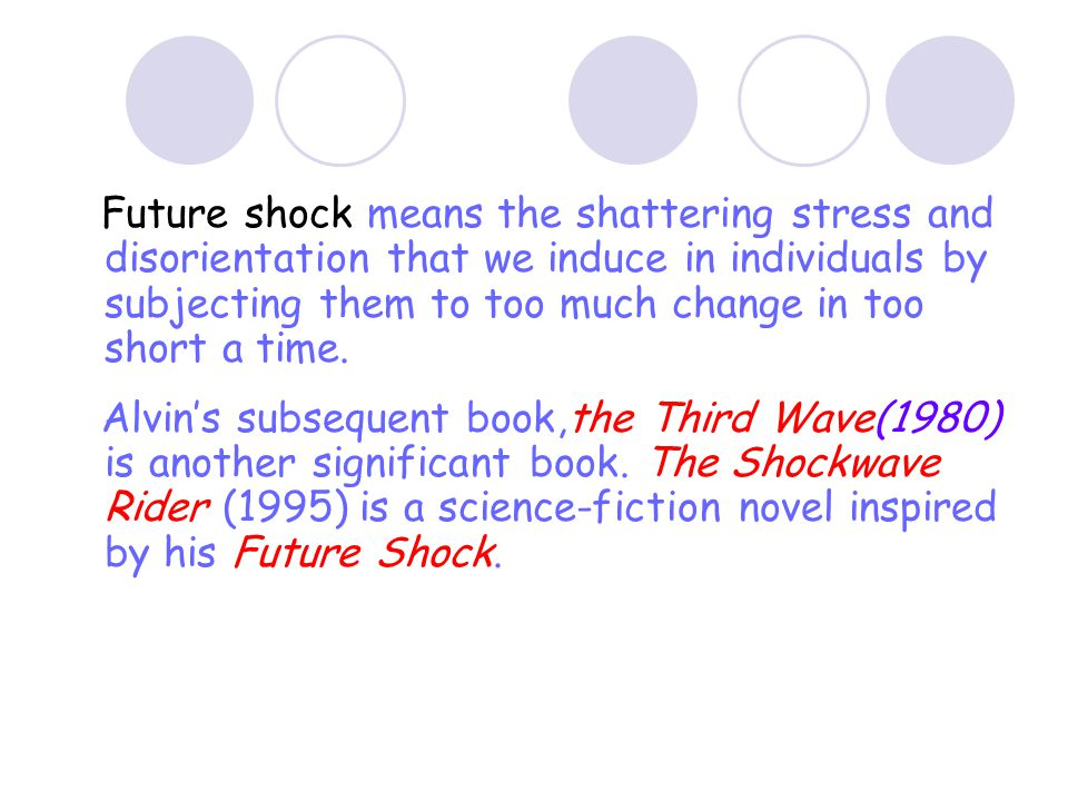Future shock means the shattering stress and disorientation that we induce in individuals by subjecting them to too much change in too short a time.