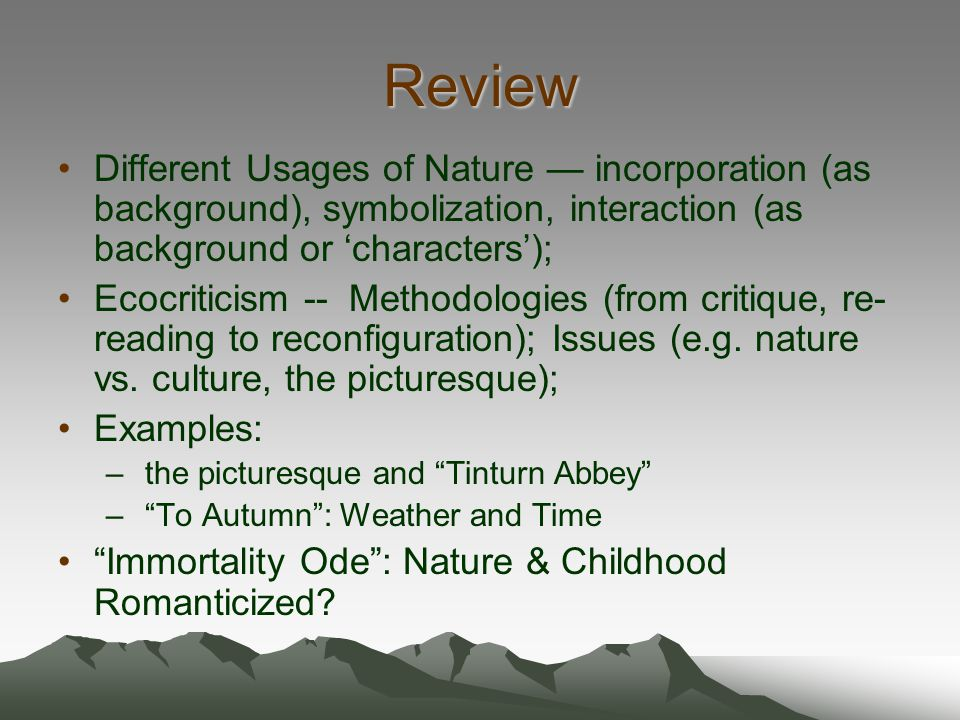 Review Different Usages of Nature — incorporation (as background), symbolization, interaction (as background or 'characters');